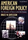 American Foreign Policy The Dynamics of Choice in the 21st Century Second Edition