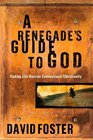 A Renegade's Guide to God Finding Life Outside Conventional Christianity