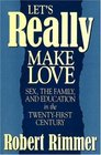 Let's Really Make Love Sex the Family and Education in the Twenty-First Century