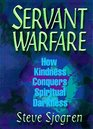 Servant Warfare How Kindness Conquers Spiritual Darkness