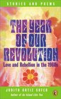 The Year of Our Revolution Love and Rebellion in the 1960s Stories and Poems