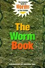 The Worm Book: The Complete Guide to Worms in Your Garden