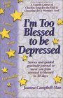 I'm Too Blessed to Be Depressed