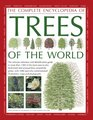 The Illustrated Encyclopedia of Trees of the World The ultimate reference and identification guide to more than 1300 of the most spectacular  illustrations maps and photographs