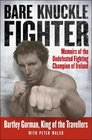 Bare Knuckle Fighter Memoirs of the Undefeated Fighting Champion of Ireland