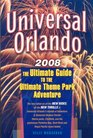 Universal Orlando 2008 The Ultimate Guide to the Ultimate Theme Park Adventure
