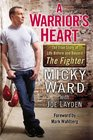 A Warrior's Heart The True Story of Life Before and Beyond The Fighter