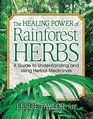 The Healing Power of Rainforest Herbs A Guide to Understanding and Using Herbal Medicinals