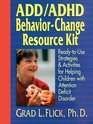 ADD/ADHD Behavior-Change Resource Kit : Ready-to-Use Strategies  Activities for Helping Children with Attention Deficit Disorder (Ready-To-Use)
