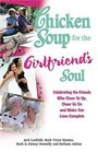 Chicken Soup for the Girlfriend's Soul : Celebrating the Friends Who Cheer Us Up, Cheer Us On and Make Our Lives Complete (Chicken Soup for the Soul)