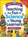 Janice VanCleave's Teaching the Fun of Science to Young Learners Grades Pre-K through 2