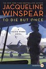 To Die but Once (Maisie Dobbs, Bk 14) (Larger Print)