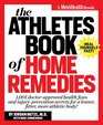 The Athletes Book of Home Remedies 1001 doctor-approved health fixes and injury-prevention secrets for a leaner fitter more athletic body