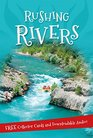 Rushing Rivers Everything you want to know about rivers great and small in one amazing book