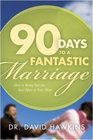 90 Days to a Fantastic Marriage How to Bring Out the Soul Mate in Your Mate