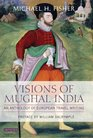 Visions of Mughal India An Anthology of European Travel Writing