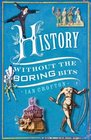 History without the Boring Bits A Curious Chronology of the World