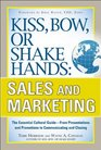 Kiss Bow or Shake Hands Sales and Marketing The Essential Cultural Guide to Global Cultural EtiquetteFrom Presentations and Promotions to Communicating and Closing