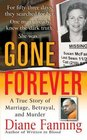 Gone Forever : A True Story of Marriage, Betrayal, and Murder