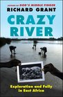 Crazy River Exploration Misadventure and Folly in East Africa