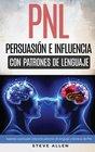 PNL - Persuasin e influencia usando patrones de lenguaje y tcnicas de PNL Cmo persuadir influenciar y manipular usando patrones de lenguaje y tcnicas de PNL