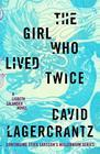 The Girl Who Lived Twice A Lisbeth Salander novel continuing Stieg Larsson's Millennium Series