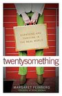 twentysomething : Surviving and Thriving in the Real World