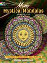 More Mystical Mandalas Coloring Book by the Illustrator of the Original Mystical Mandalas Coloring Book
