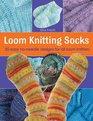 Loom Knitting Socks 50 Easy No-needle Designs for All Loom Knitters