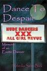 Dance to Despair : Memoirs of an Exotic Dancer