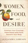 Women Food and Desire Embrace Your Cravings Make Peace with Food Reclaim Your Body
