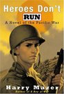 Heroes Don't Run  A Novel of the Pacific War