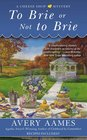 To Brie or Not To Brie (Cheese Shop, Bk 4)