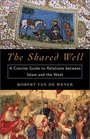 The Shared Well A Concise Guide to Relations Between Islam and the West