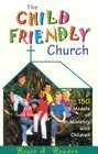The Child Friendly Church: 150 Models of Ministry With Children