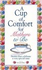 A Cup of Comfort for Mothers to Be: Stories That Celebrate a Very Special Time (Cup of Comfort Series Book)