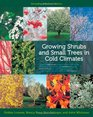 Growing Shrubs and Small Trees in Cold Climates Revised and Updated Edition