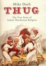 Thug The True Story of India's Murderous Cult