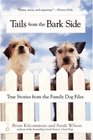 Tails from the Bark Side True Stories from the Family Dog Files