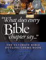 What Does Every Bible Chapter Say    The Ultimate Bible Outline/Theme Book