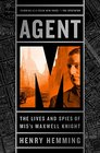 Agent M The Lives and Spies of MI5's Maxwell Knight