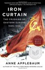 Iron Curtain The Crushing of Eastern Europe 1945-1956