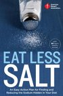 American Heart Association Eat Less Salt An Easy Action Plan for Finding and Reducing the Sodium Hidden in Your Diet
