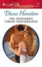 The Spaniard's Virgin Housekeeper (Harlequin Presents, No 2804)