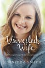 The Unveiled Wife Embracing Intimacy with God and Your Husband