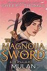 The Magnolia Sword A Ballad of Mulan