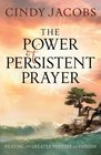 Power of Persistent Prayer The Praying With Greater Purpose and Passion