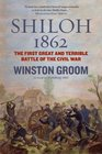Shiloh 1862 The First Great and Terrible Battle of the Civil War
