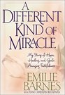 A Different Kind of Miracle My Story of Hope Healing and God's Amazing Faithfulness
