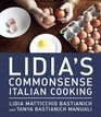 Lidia's Commonsense Italian Cooking 150 Delicious and Simple Recipes Everyone Can Master